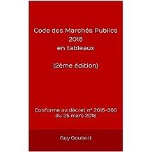 Code des Marchés Publics 2016 en tableaux (2ème édition): Conforme au décret n° 2016-360 du 25 mars 2016 (French Edition)