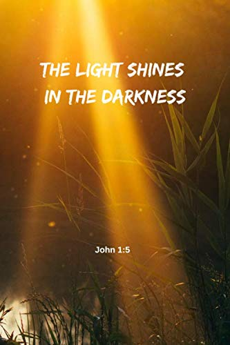 The light shines in the darkness | John 1:5: Notebook Cover with Bible Verse to use as Notebook | Planner | Journal - 120 pages blank lined - 6x9 inches (A5)