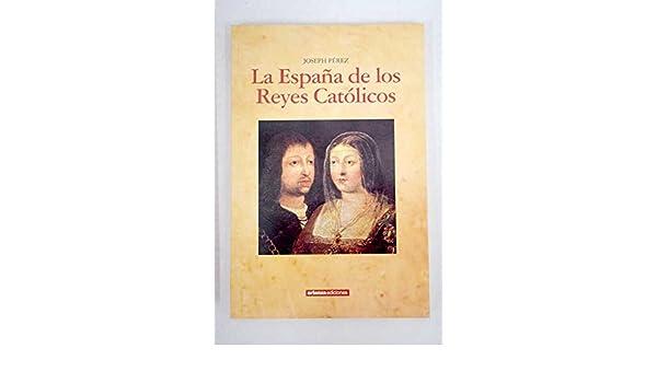 La Espana de los Reyes Catolicos: Amazon.es: Perez, Joseph: Libros