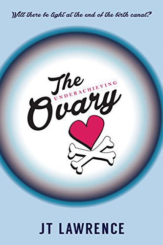 The Underachieving Ovary: A Hilarious and Heartbreaking Infertility Memoir about Love, Life, and Lazy Ovaries (Best Time To Conceive A Baby Girl)