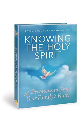 Knowing the Holy Spirit: 52 Devotions to Grow Your Family's Faith (David C Cook Family Devotions) from David C Cook