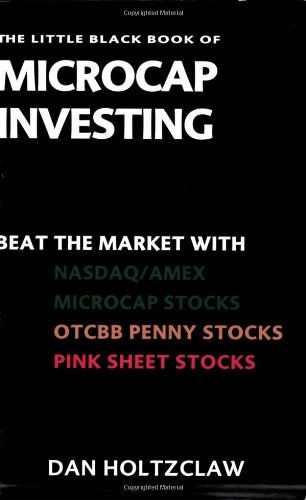 The Little Black Book of Microcap Investing: Beat the Market with NASDAQ/AMEX Microcap Stocks, OTCBB Penny Stocks, and Pink Sheet Stocks