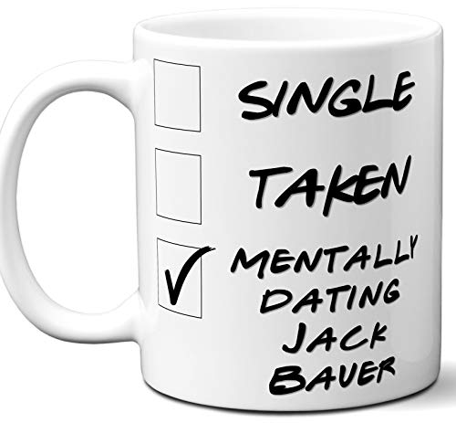 Funny Jack Bauer Mug. Single, Taken, Mentally Dating Coffee, Tea Cup. Best Gift Idea for Any 24 TV Series Fan, Lover. Women, Men Boys, Girls. Birthday, Christmas. 11 oz. -