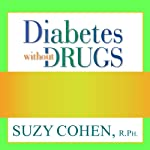 Diabetes Without Drugs: The 5-Step Program to Control Blood Sugar Naturally and Prevent Diabetes Complications | Suzy Cohen