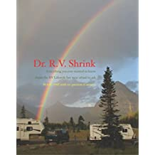 Dr. R.V. Shrink: Everything you ever wanted to know about the RV Lifestyle but were afraid to ask