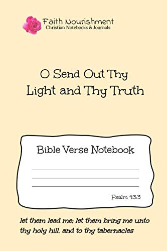 Send Light Out Thy (O Send Out Thy Light and Thy Truth: Bible Verse Notebook: Blank Journal Style Line Ruled Pages: Christian Writing Journal, Sermon Notes, Prayer Journal, or General Purpose Note Taking: 6 x 9 Size)