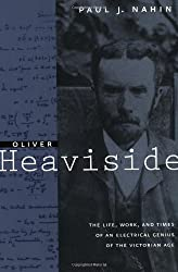 Oliver Heaviside: The Life, Work, and Times of an Electrical Genius of the Victorian Age