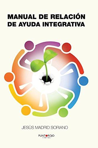 Manual de relacion de ayuda integrativa (Spanish Edition) [Jesus Madrid Soriano] (Tapa Blanda)