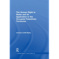 The Human Right to Water and its Application in the Occupied Palestinian Territories (Routledge Research in Human Rights Law)