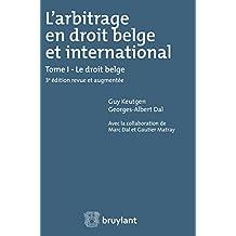 L'arbitrage en droit belge et international: Tome I : Le droit belge (French Edition)