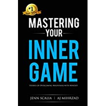 Mastering Your Inner Game: Stories of Overcoming Mountains with Mindset