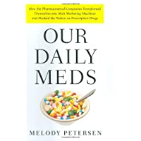 Our Daily Meds: How the Pharmaceutical Companies Transformed Themselves into Slick...