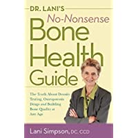 Dr. Lani's No-Nonsense Bone Health Guide: The Truth About Density Testing, Osteoporosis...