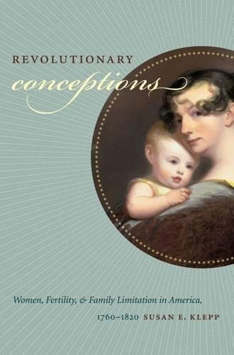 Revolutionary Conceptions: Women, Fertility, and Family Limitation in America, 1760-1820 (Published by the Omohundro Ins