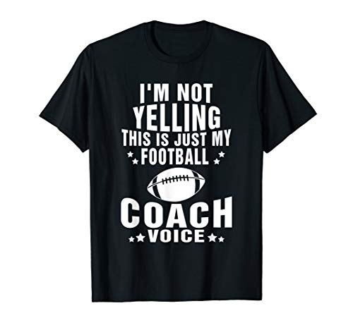 (I'm Not Yelling Just My Football Coach Voice T-shirt Gift)