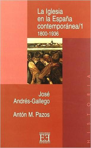 La Iglesia en la España contemporánea/1: 1800-1936: 141 Ensayo: Amazon.es: Andrés-Gallego, José, Pazos Rodríguez, Antón M.: Libros