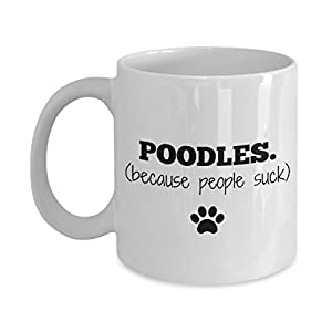 Poodle Mug Standard Miniature Toy – Because People Suck – Funny Dog Lover Coffee Cup Gift, 11 oz. 1