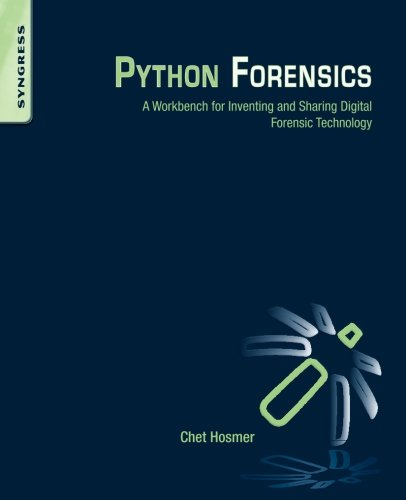 Python Forensics: A Workbench for Inventing and Sharing Digital Forensic Technology by Hosmer Chet
