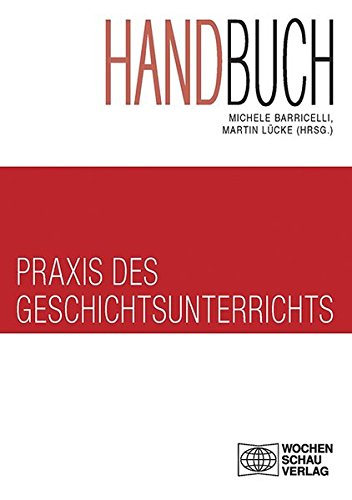 Handbuch Praxis des Geschichtsunterrichts (Set von 2 Bücher) (Forum Historisches Lernen)