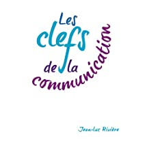 Les clefs de la communication (French Edition)