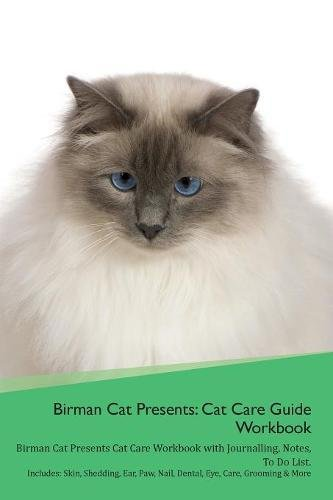 Read Online Birman Cat Presents: Cat Care Guide Workbook Birman Cat Presents Cat Care Workbook with Journalling, Notes, To Do List. Includes: Skin, Shedding, Ear, Paw, Nail, Dental, Eye, Care, Grooming & More ebook
