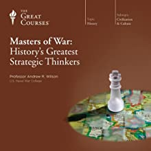 Masters of War: History's Greatest Strategic Thinkers Lecture Auteur(s) :  The Great Courses Narrateur(s) : Professor Andrew R. Wilson