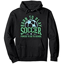 Born To Play Soccer Hoodie Gifts For Player Funny Quote
