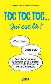 Toc toc toc... Qui est là ? - des centaines de TOC TOC TOC hilarants par Frédéric Pouhier