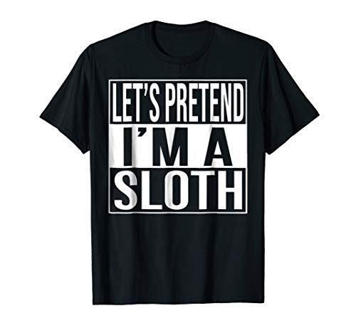 Let's Pretend I'm A Sloth T-Shirt, Sloth Halloween Costume