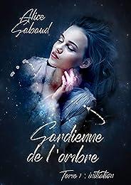 Gardienne de l'ombre : Tome 1 : Initiation (French Edit