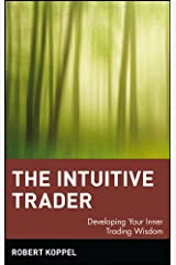 The Intuitive Trader: Developing Your Inner Trading Wisdom Hardcover