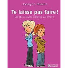Te laisse pas faire: Les abus sexuels expliqués aux enfants - Nouvelle édition