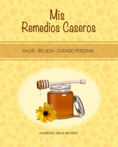 Mis Remedios Caseros: Salud - Belleza - Cuidado personal (Spanish Edition)