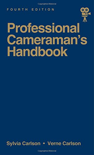 The Professional Cameraman's Handbook (Fourth Edition) by Sylvia E Carlson Verne Carlson