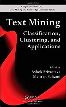 Text Mining: Classification, Clustering, and Applications (Chapman & Hall/CRC Data Mining and Knowledge Discovery Series)