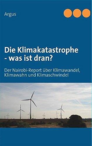 Die Klimakatastrophe - was ist dran?: Der Nairobi-Report über Klimawandel, Klimawahn und Klimaschwindel