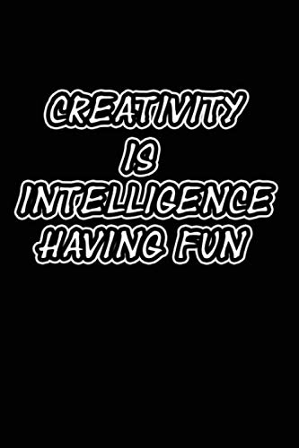 Creativity Is Intelligence Having Fun: notebook / journal , motivational quotes , 100 lined pages , 6×9 , creative journals with positive quotes