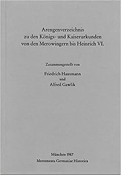 Arengenverzeichnis zu den Königs- und Kaiserurkunden von den Merowingern bis Heinrich VI (Monumenta Germaniae historica. Hilfsmittel)