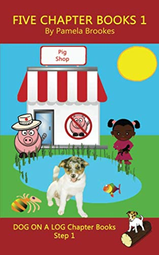 Five Chapter Books 1: Systematic Decodable Books for Phonics Readers and Folks with a Dyslexic Learning Style (DOG ON A LOG Chapter Book Collection) (Phonics Reader Books)