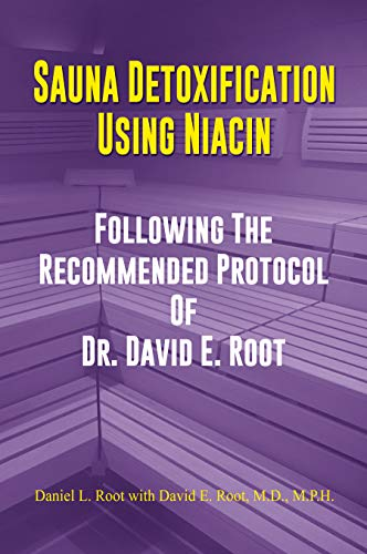 Sauna Detoxification Using Niacin: Following The Recommended Protocol Of Dr. David E. Root by [Root, Daniel, Root, David]