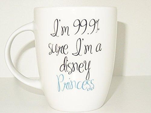 I'm 99% Sure I'm a Disney Princess mug, Coffee Cup Funny porcelain tea Birthday Gift for Him Unique Cute