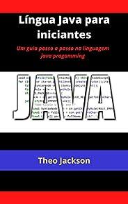 Língua Java para iniciantes: Um guia passo a passo na linguagem java progamming
