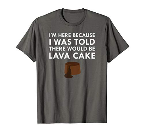 (I Was Told There Would Be Hot Chocolate Lava Cake T-Shirt)