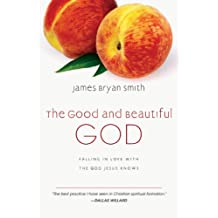 The Good and Beautiful God: Falling in Love with the God Jesus Knows (The Apprentice Series Book 1)
