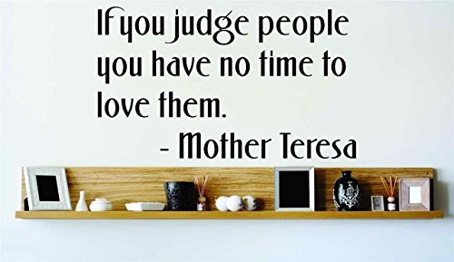 If You Judge People You Have No Time To Love Them. - Mother Teresa - Color=Black - Size=10