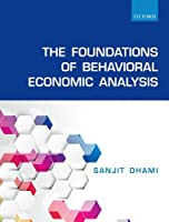The Foundations of Behavioral Economic Analysis Front Cover