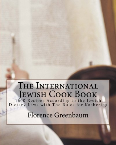 The International Jewish Cook Book: 1600 Recipes According to the Jewish Dietary Laws with The Rules for Kashering