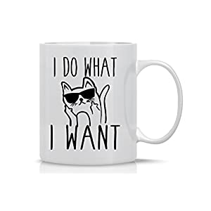 I Do What I Want – 11oz Ceramic Coffee Mug – Cat...