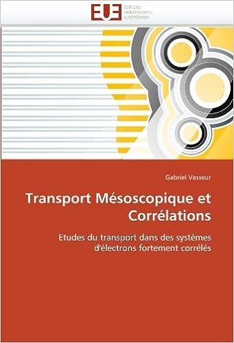 Transport Mésoscopique et Corrélations: Etudes du transport dans des systèmes d'électrons fortement corrélés (Omn.Univ.Europ.)
