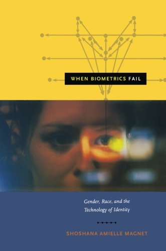 When Biometrics Fail: Gender, Race, and the Technology of Identity